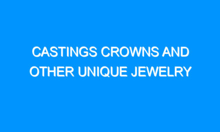 Castings Crowns and Other Unique Jewelry