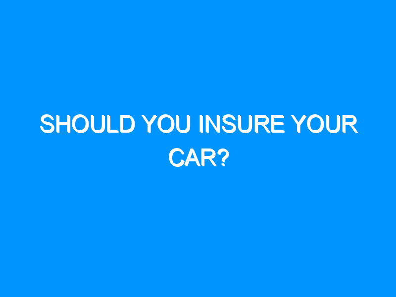 Should You Insure Your Car?