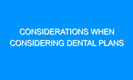Considerations When Considering Dental Plans