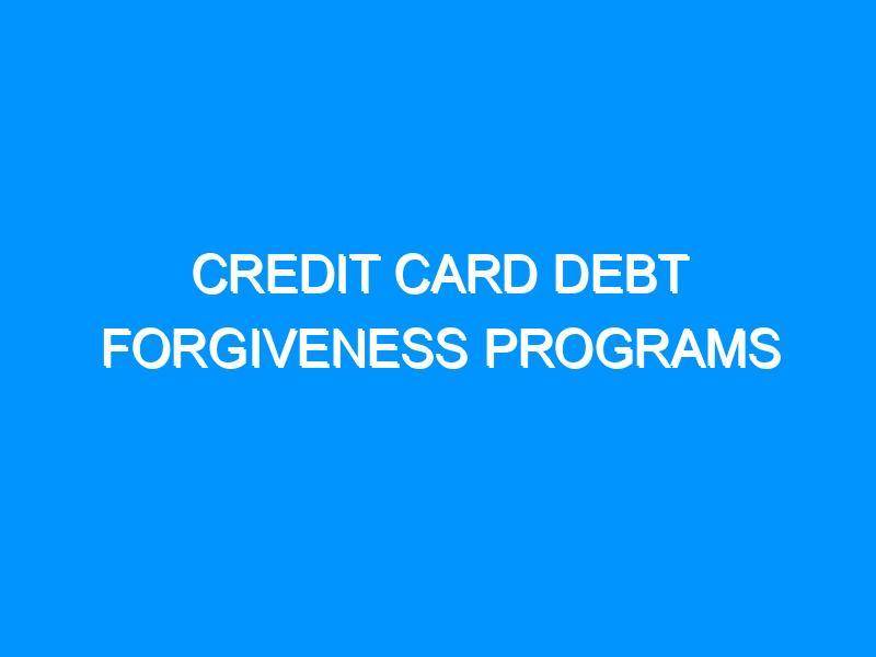 Credit Card Debt Forgiveness Programs