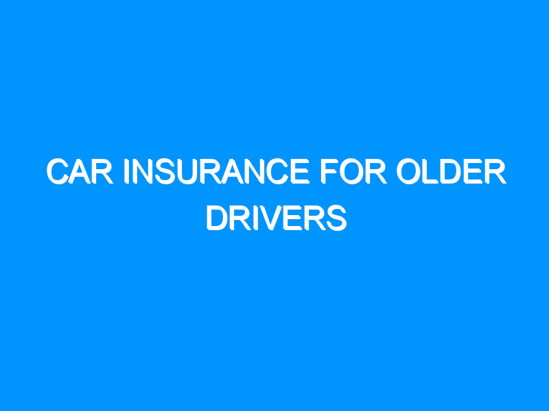 Car Insurance For Older Drivers