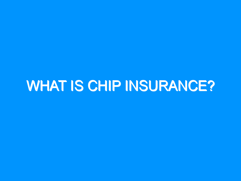 What is Chip Insurance?