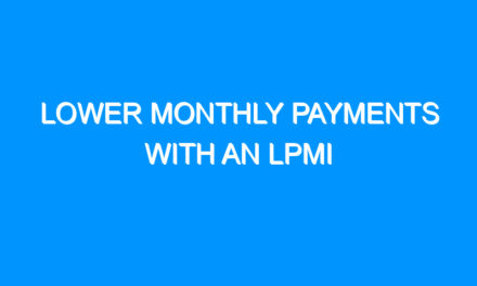 Lower Monthly Payments With an LPMI