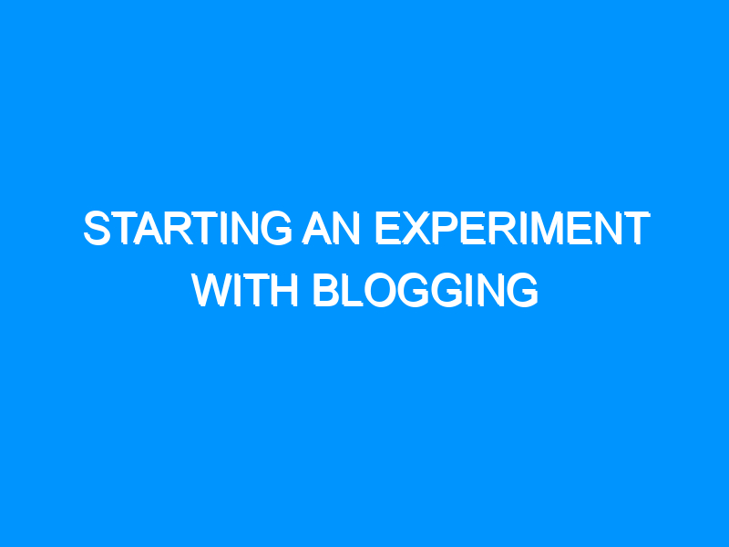 Starting an Experiment with Blogging