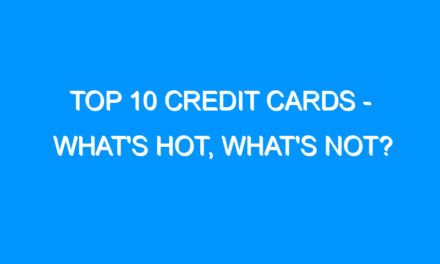 Top 10 Credit Cards – What's Hot, What's Not?