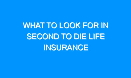 What to Look For in Second to Die Life Insurance