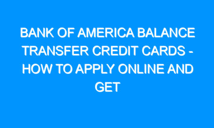 Bank of America Balance Transfer Credit Cards – How to Apply Online and Get Approved