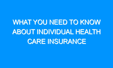 What You Need To Know About Individual Health Care Insurance