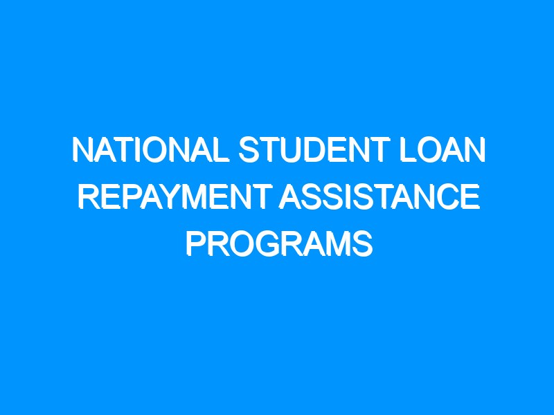 National Student Loan Repayment Assistance Programs