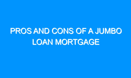 Pros and Cons of a Jumbo Loan Mortgage