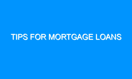 Tips For Mortgage Loans