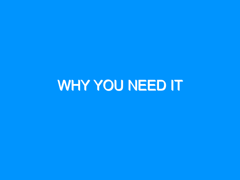 Why You Need It