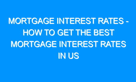 Mortgage Interest Rates – How to Get the Best Mortgage Interest Rates in US