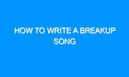 How to Write a Breakup Song