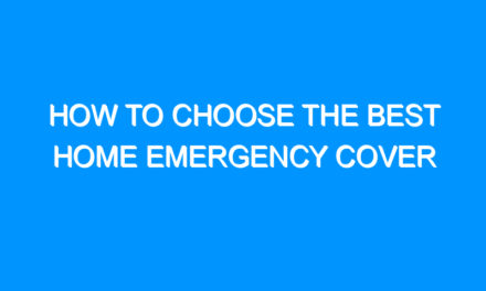 How To Choose The Best Home Emergency Cover