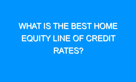What Is The Best Home Equity Line Of Credit Rates?
