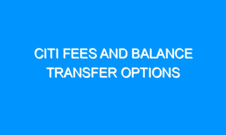 CITI Fees and Balance Transfer Options