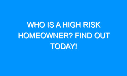Who is a High Risk Homeowner? Find Out Today!