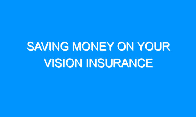 Saving Money on Your Vision Insurance