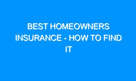 Best Homeowners Insurance – How To Find It