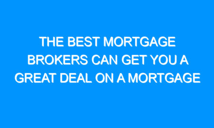 The Best Mortgage Brokers Can Get You a Great Deal on a Mortgage