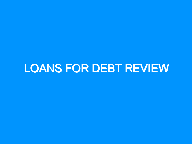 Loans For Debt Review