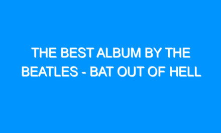 The Best Album By The Beatles – Bat Out Of Hell