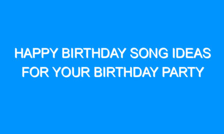 Happy Birthday Song Ideas For Your Birthday Party