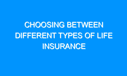 Choosing Between Different Types of Life Insurance