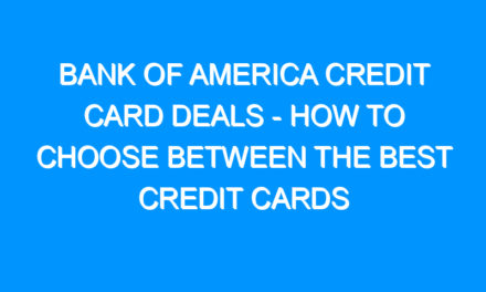 Bank of America Credit Card Deals – How to Choose Between the Best Credit Cards