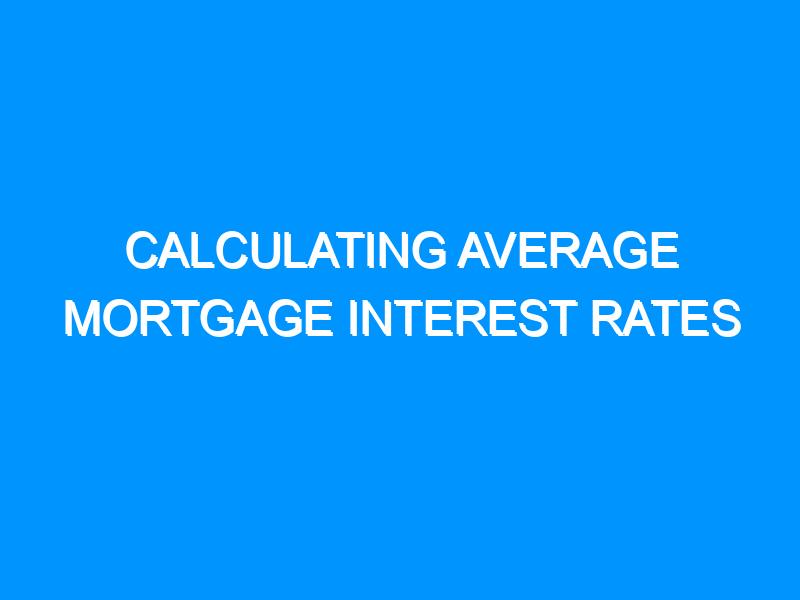 Calculating Average Mortgage Interest Rates