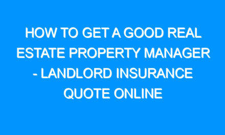 How to Get a Good Real Estate Property Manager – Landlord Insurance Quote Online