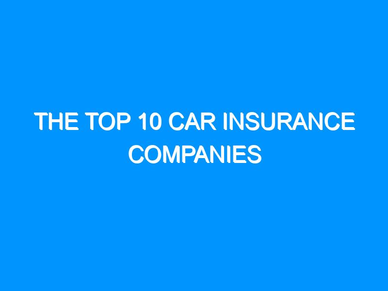 The Top 10 Car Insurance Companies