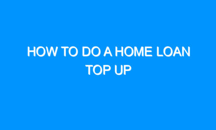 How to Do a Home Loan Top Up
