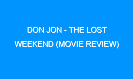Don Jon – The Lost Weekend (Movie Review)
