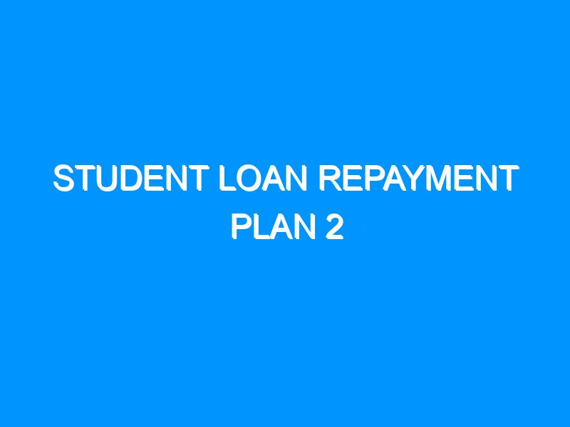 Student Loan Repayment Plan 2