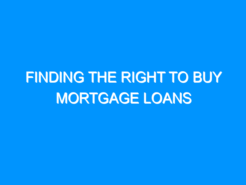 Finding the Right to Buy Mortgage Loans