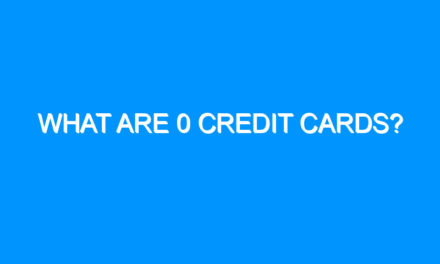What Are 0 Credit Cards?