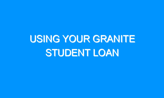 Using Your Granite Student Loan
