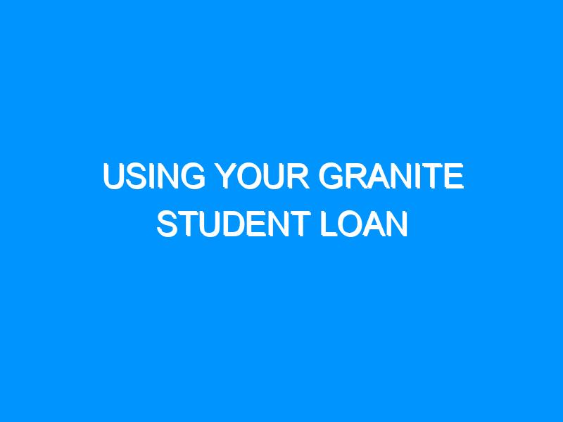 Using Your Granite Student Loan