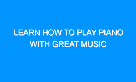 Learn How to Play Piano With Great Music